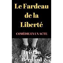 Le Fardeau de la Liberté. COMÉDIE EN UN ACTE (French Edition)