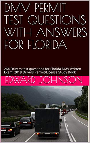 DMV PERMIT TEST QUESTIONS WITH ANSWERS FOR FLORIDA: 264 Drivers test questions for Florida DMV written Exam: 2019 Drivers Permit/License Study -