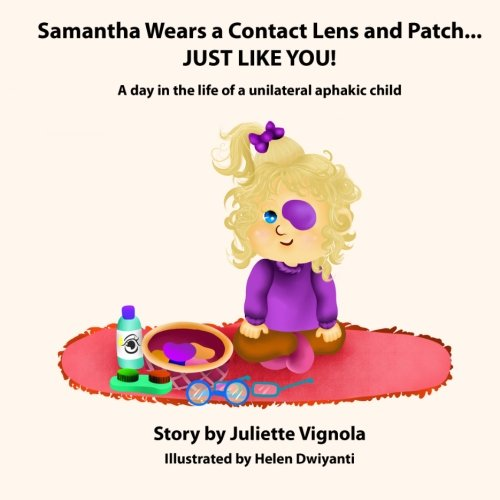 Samantha Wears a Contact Lens and Patch... JUST LIKE YOU!: A day in the life of a unilaterally aphakic ()