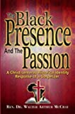 img - for The Black Presence & the Passion: A Christ-Centered Historical Identity Response of a Gospelizer book / textbook / text book