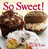 img - for So Sweet!: Cookies, Cupcakes, Whoopie Pies, and More book / textbook / text book