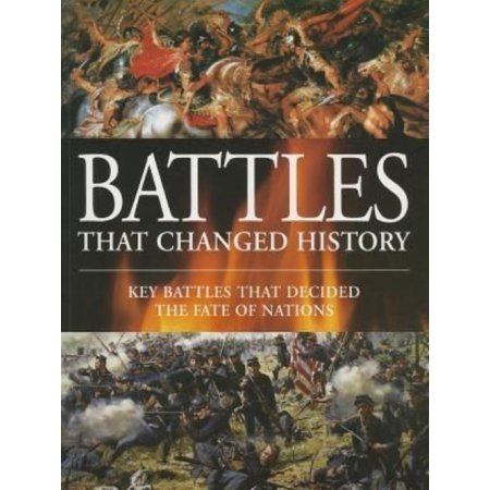 Battles That Changed History - The Battles That Decided the Fate of Nations
