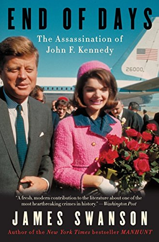 End of Days: The Assassination of John F. Kennedy (Swanson James)