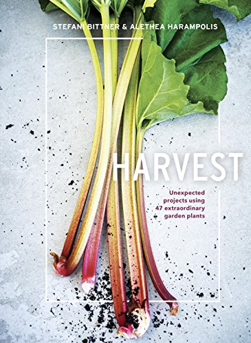 Harvest: Unexpected Projects Using 47 Extraordinary Garden Plants by [Bittner, Stefani, Harampolis, Alethea]