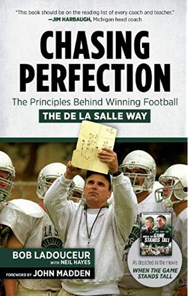 Chasing Perfection The Principles Behind Winning Football The De La Salle Way Ladouceur Bob Hayes Neil 9781629371665 Amazon Com Books