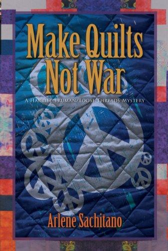 Make Quilts Not War (A Harriet Truman/Loose Threads Mystery Book 6)