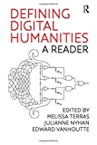 Defining Digital Humanities: A Reader (Digital Research in the Arts and Humanities)