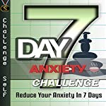 7-Day Anxiety Challenge: Reduce Your Anxiety in 7 Days |  Challenge Self