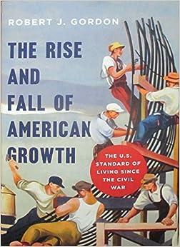 L'ultimo libro di Robert J. Gordon, uno dei maggiori teorici della grande stagnazione.