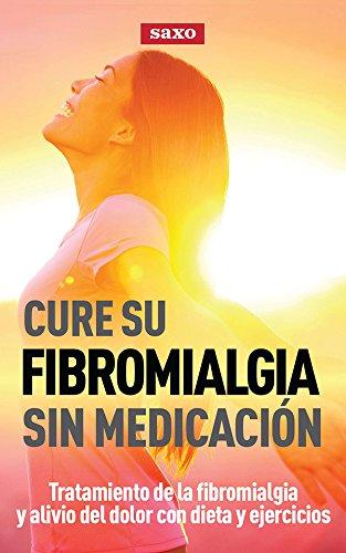 cure-su-fibromalgia-sin-medicacion-tratamiento-de-la-fibromialgia-y-alivio-del-dolor-con-dieta-y-eje