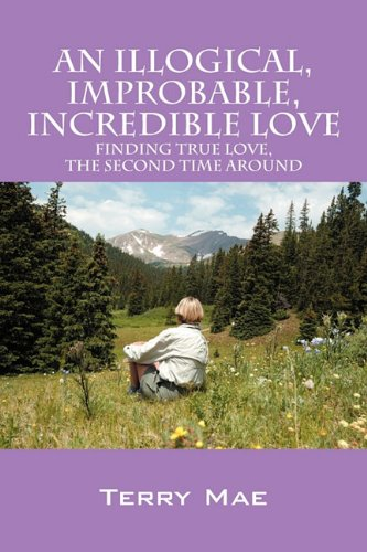 An Illogical, Improbable, Incredible Love: Finding True Love, the Second Time Around ebook
