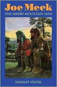 Joe Meek, The Merry Mountain Man: A Biography: Stanley