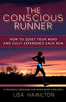The Conscious Runner: A Comprehensive Running Program for Mind, Body and Soul by [Hamilton, Lisa]