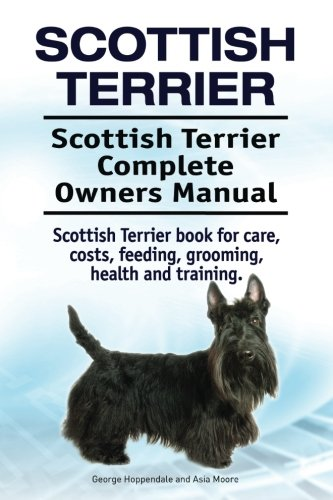 Scottish Terrier. Scottish Terrier Complete Owners Manual. Scottish Terrier book for care, costs, feeding, grooming, health and ()