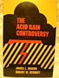 The Acid Rain Controversy, Regens, James L. and Rycroft, Robert W., 0822954044
