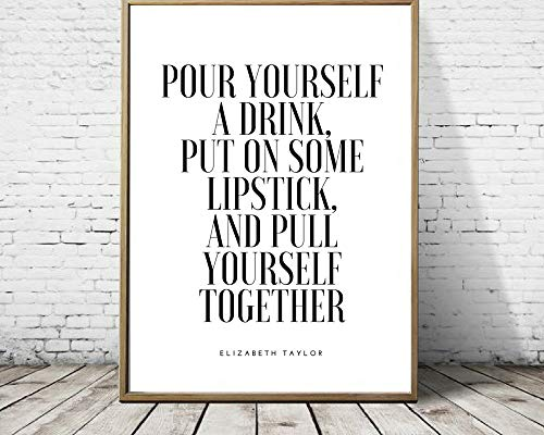 Arvier Pour Yourself a Drink Put on Some Lipstick and Pull Yourself Together Quote Printable Wall Art Elizabeth Taylor Quote Framed Wall Art (Pour Yourself A Drink Put On Some Lipstick)