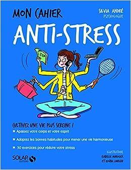Mon cahier Anti-stress: Amazon.fr: ANDRÉ, Sylvia, AMRANI