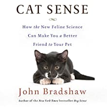 Cat Sense: How the New Feline Science Can Make You a Better Friend to Your Pet Audiobook by John Bradshaw Narrated by Graeme Malcolm