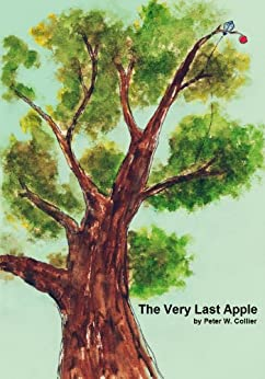 THE VERY LAST APPLE (OUR TOWN COLLECTION / Ages 6 to 10 - Rhyming Children Bedtime Short Stories) by [Collier, Peter]
