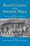 Royal Courts of the Ancient Maya, Stephen D. Houston and Takeshi Inomata, 0813336406