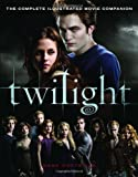 : Twilight: The Complete Illustrated Movie Companion
