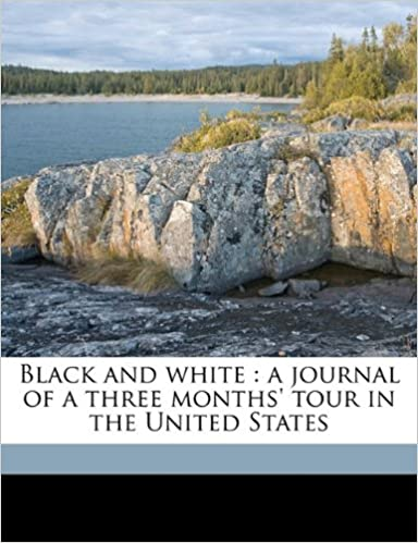Black and white: a journal of a three months' tour in the