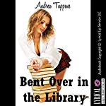 Bent Over in the Library: I Gave Up My Backdoor in Public!: A First Anal Sex Erotica Story | Andrea Tuppens