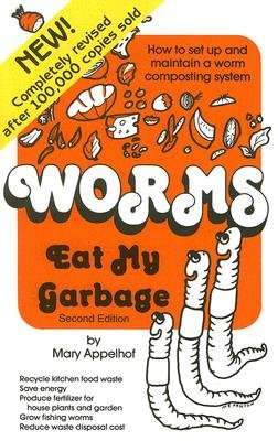 Worms Eat My Garbage: How to Set Up and Maintain a Worm Composting System