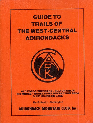 Guide to trails of the west-central Adirondacks: Old Forge, Thendara, Fulton Chain, Big Moose, Moose River Recreation Area, Blue Mountain Lake, with canoe route from Old Forge to Blue Mt. ()