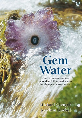 (Gem Water: How to Prepare and Use More than 130 Crystal Waters for Therapeutic Treatments)