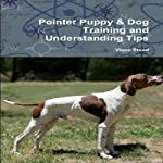 Pointer Puppy : Dog Training and Understanding Tips | Vince Stead