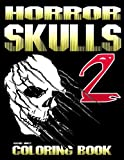 Horror Skulls Vol 2. Coloring Book For Adults & Teens: 38 Scary Images - Coloring Book For Halloween (Volume 2)