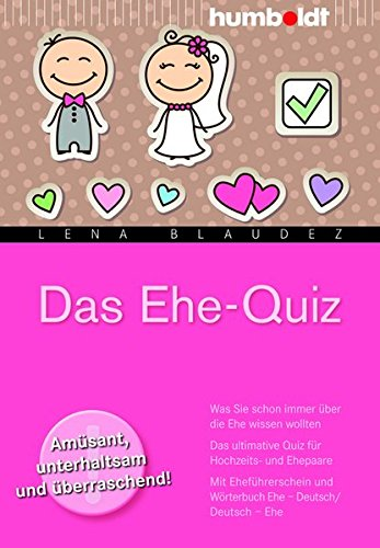 Das Ehe-Quiz: Was Sie schon immer über die Ehe wissen wollten. Das ultimative Quiz für Hochzeits- und Ehepaare. Mit Eheführerschein und Wörterbuch Ehe ... (humboldt - Psychologie & Lebensgestaltung)