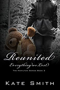 Reunited: Everything we Lost (The Hamilton Series Book 2) by [Smith, Kate]