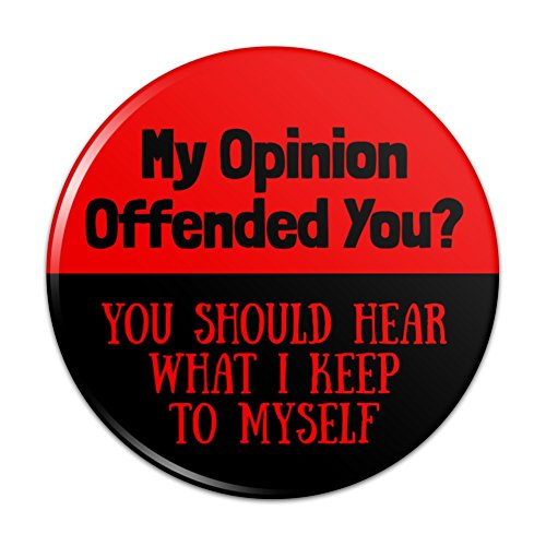 """My Opinion Offended You Funny Pinback Button Pin Badge - 2.25"""" Diameter"""