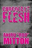 "Chocolate Flesh, Anjru ""Roo"" Mitton, 1448997372"