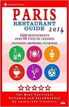 Paris Restaurant Guide 2014: Top 1000 Restaurants in Paris, France (Restaurants, Gastropubs, Bars & Cafes) by Stuart M. McCarthy (2014-07-14)