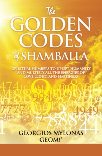 The Golden Codes of Shamballa: Spiritual numbers to uplift humanity and multiply all the energies of love, light, and happiness