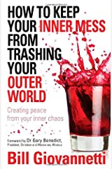 How to Keep Your Inner Mess From Trashing Your Outer World: Creating Peace from Your Inner Chaos Paperback