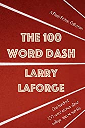 The 100 Word Dash: One Hundred 100-Word Stories about College, Sports and Life
