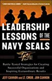 Leadership Lessons of the Navy SEALS: Battle-Tested Strategies for Creating Successful Organizations and Inspiring Extraordinary Results by Cannon, Jeff, Cannon, Jon (2005) Paperback