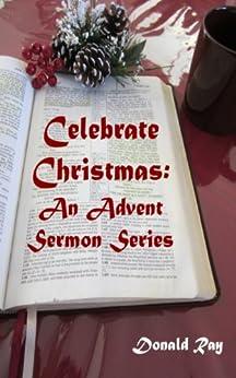 celebrate christmas a complete 4 part advent sermon. Black Bedroom Furniture Sets. Home Design Ideas