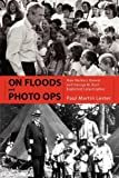 On Floods and Photo Ops : How Herbert Hoover and George W. Bush Exploited Catastrophes, Lester, Paul Martin, 1617033154