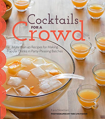 Cocktails for a Crowd: More than 40 Recipes for Making Popular Drinks in Party-Pleasing Batches by Kara Newman