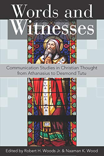 Words and Witnesses: Communication Studies in Christian Thought from Athanasius to Desmond Tutu by Hendrickson Publishers, Inc.