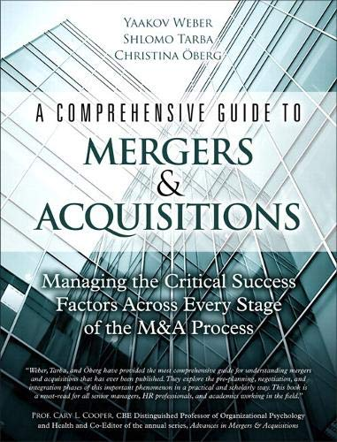 A Comprehensive Guide To Mergers And Acquisitions  Managing The Critical Success Factors Across Every Stage Of The MandA Process  Paperback