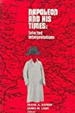 Napoleon and His Times : Selected Interpretations, Frank A. Kafker, 0894646478