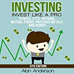 Invest like a Pro: Stocks, ETFs, Options, Mutual Funds, Precious Metals and Bonds | Alan Anderson