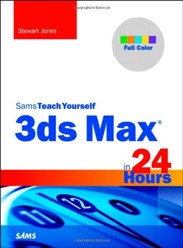 3ds Max in 24 Hours, Sams Teach Yourself (Sams Teach Yourself - Hours)