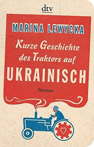 Kurze Geschichte des Traktors auf Ukrainisch: Roman Taschenbuch – 1. März 2014 Marina Lewycka Elfi Hartenstein dtv Verlagsgesellschaft 3423219068